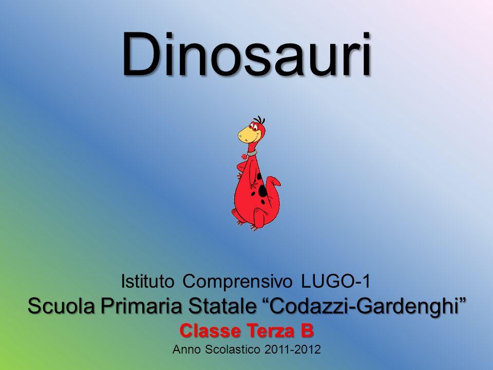 Dinosauri Istituto Comprensivo LUGO-1 Scuola Primaria Statale Codazzi-Gardenghi Classe Terza B Anno Scolastico 2011-2012
