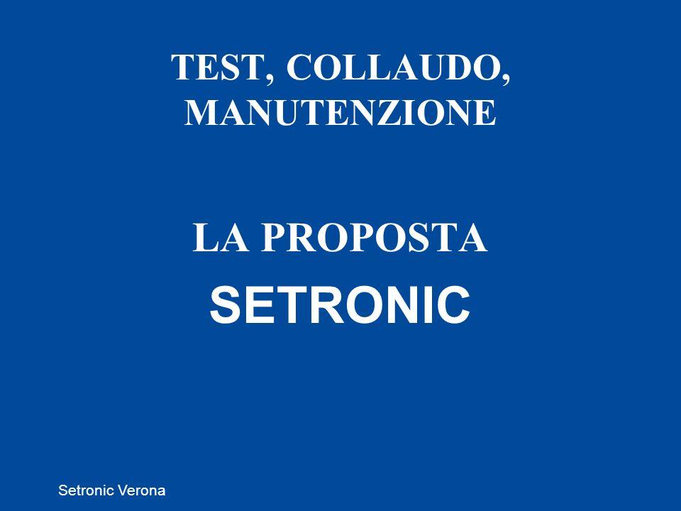 Setronic Verona TEST, COLLAUDO, MANUTENZIONE LA PROPOSTA SETRONIC