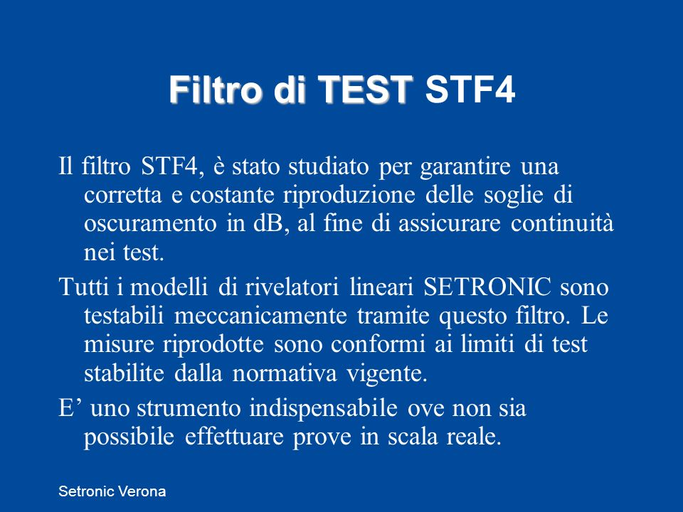 Setronic Verona Il filtro STF4, è stato studiato per garantire una corretta e costante riproduzione delle soglie di oscuramento in dB, al fine di assicurare continuità nei test.