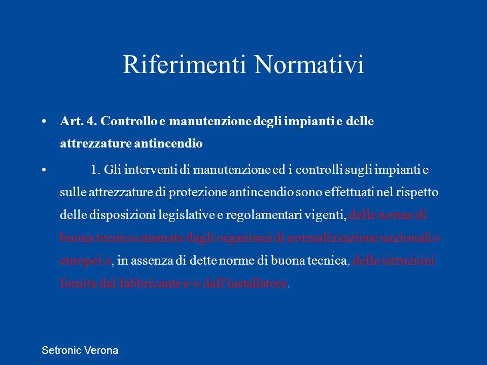 Setronic Verona Riferimenti Normativi Art. 4. Controllo e manutenzione degli impianti e delle attrezzature antincendio 1. Gli interventi di manutenzio