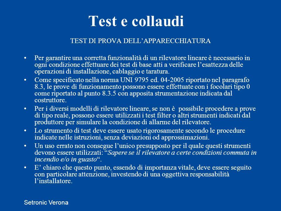 Setronic Verona Test e collaudi TEST DI PROVA DELLAPPARECCHIATURA Per garantire una corretta funzionalità di un rilevatore lineare è necessario in ogn