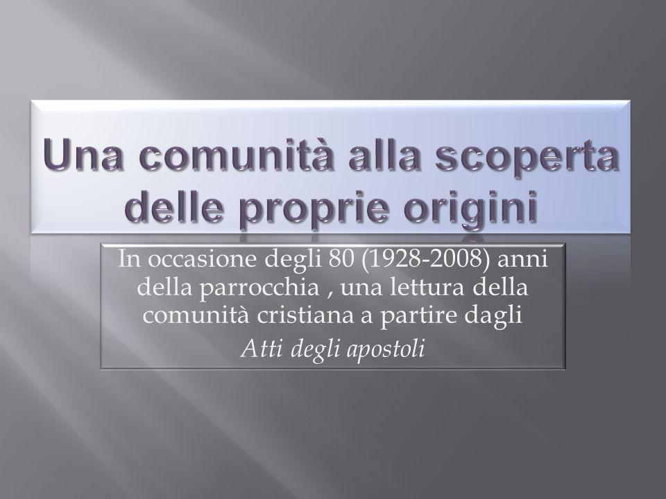 In occasione degli 80 (1928-2008) anni della parrocchia, una lettura della comunità cristiana a partire dagli Atti degli apostoli