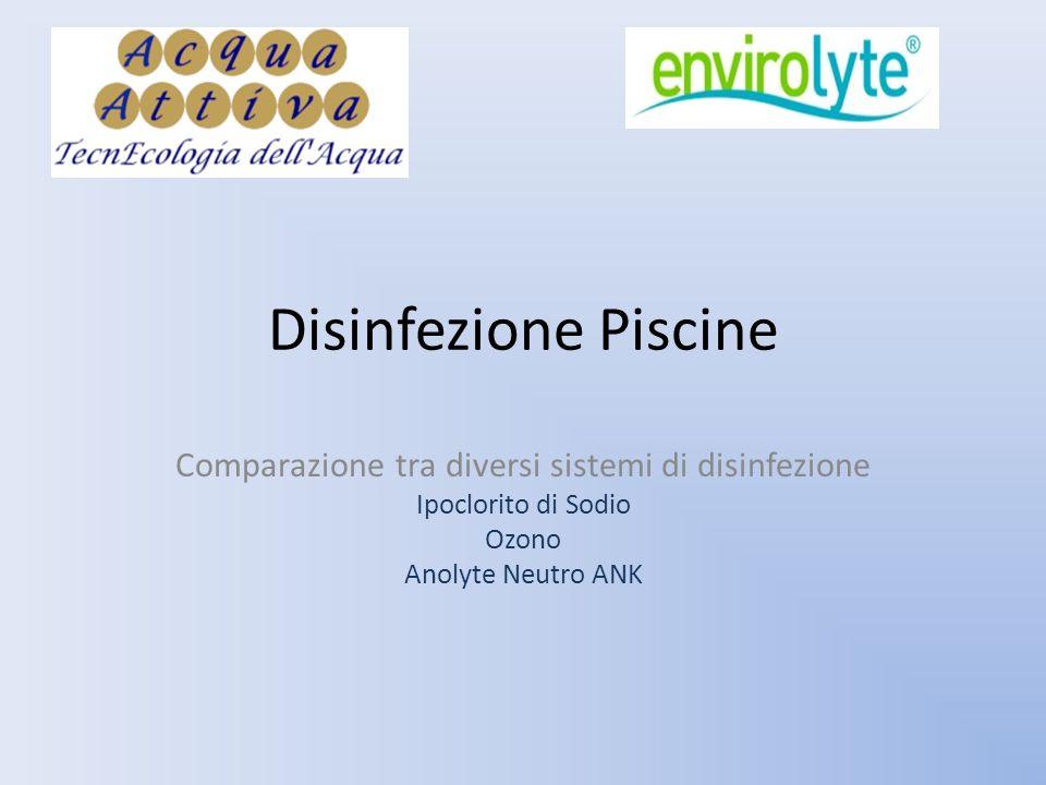 Disinfezione Piscine Comparazione tra diversi sistemi di disinfezione Ipoclorito di Sodio Ozono Anolyte Neutro ANK