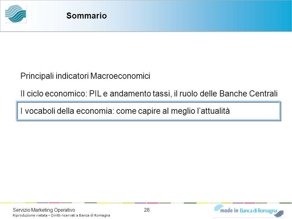 28Servizio Marketing Operativo Riproduzione vietata – Diritti riservati a Banca di Romagna Sommario Principali indicatori Macroeconomici Il ciclo econ