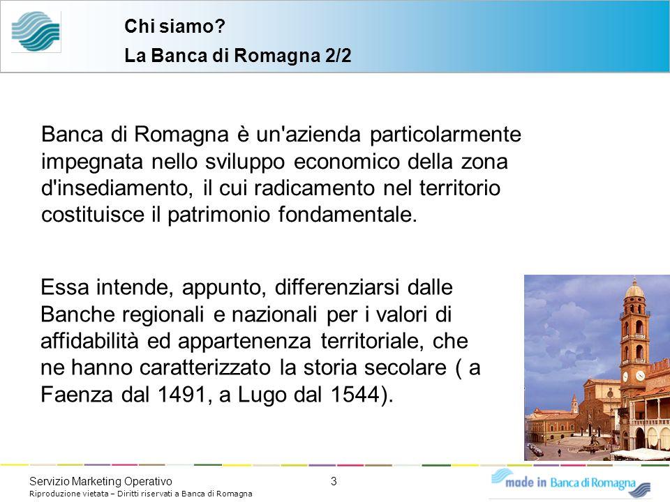 3Servizio Marketing Operativo Riproduzione vietata – Diritti riservati a Banca di Romagna Banca di Romagna è un'azienda particolarmente impegnata nell