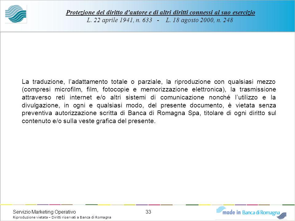 33Servizio Marketing Operativo Riproduzione vietata – Diritti riservati a Banca di Romagna Protezione del diritto d'autore e di altri diritti connessi