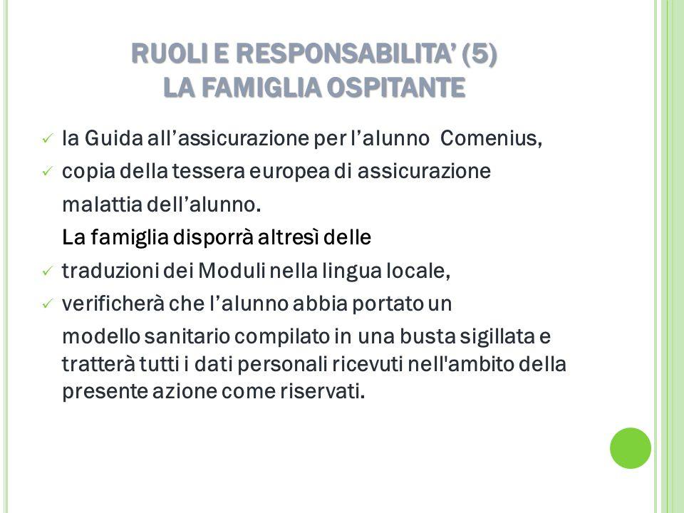 RUOLI E RESPONSABILITA (5) LA FAMIGLIA OSPITANTE la Guida allassicurazione per lalunno Comenius, copia della tessera europea di assicurazione malattia dellalunno.