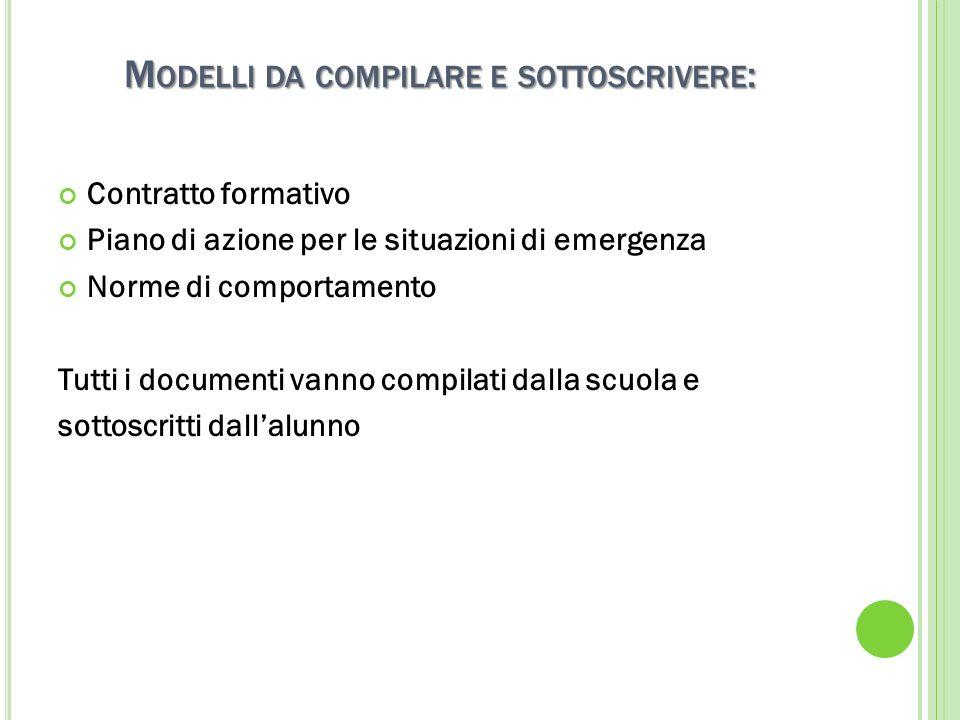Contratto formativo Piano di azione per le situazioni di emergenza Norme di comportamento Tutti i documenti vanno compilati dalla scuola e sottoscritt