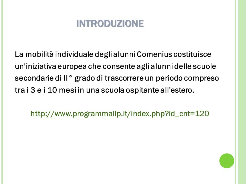 INTRODUZIONE La mobilità individuale degli alunni Comenius costituisce un'iniziativa europea che consente agli alunni delle scuole secondarie di II° g