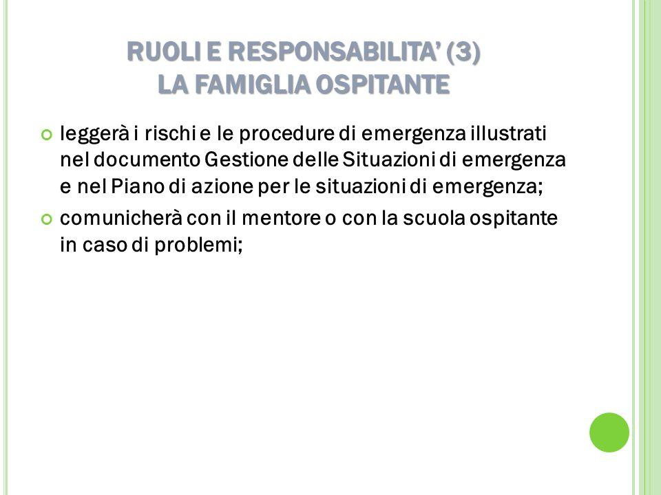 RUOLI E RESPONSABILITA (3) LA FAMIGLIA OSPITANTE leggerà i rischi e le procedure di emergenza illustrati nel documento Gestione delle Situazioni di em