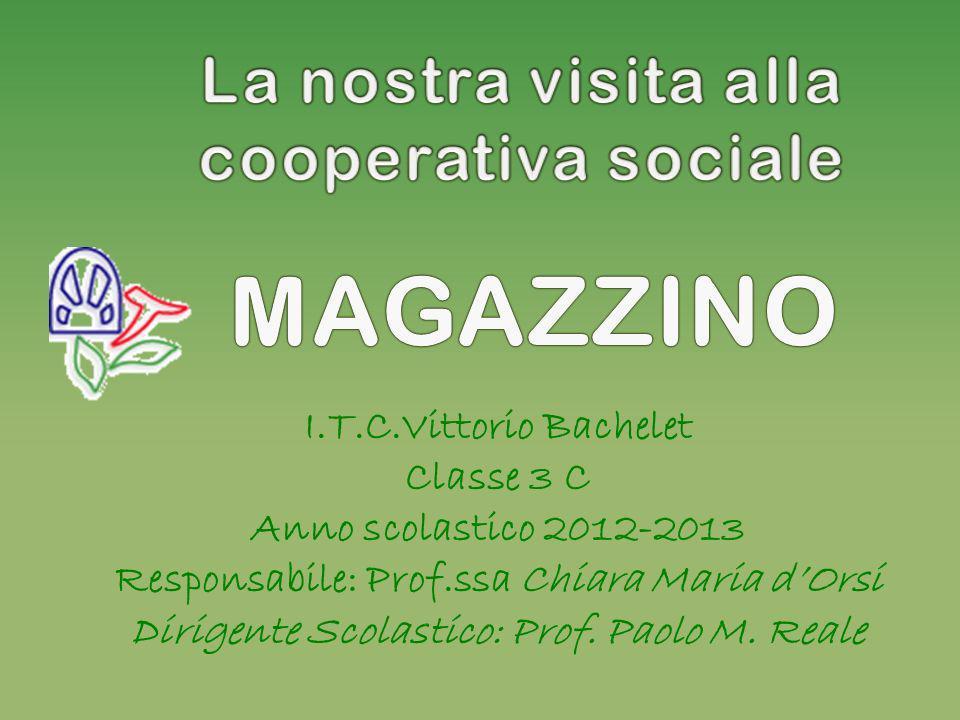 I.T.C.Vittorio Bachelet Classe 3 C Anno scolastico 2012-2013 Responsabile: Prof.ssa Chiara Maria dOrsi Dirigente Scolastico: Prof.