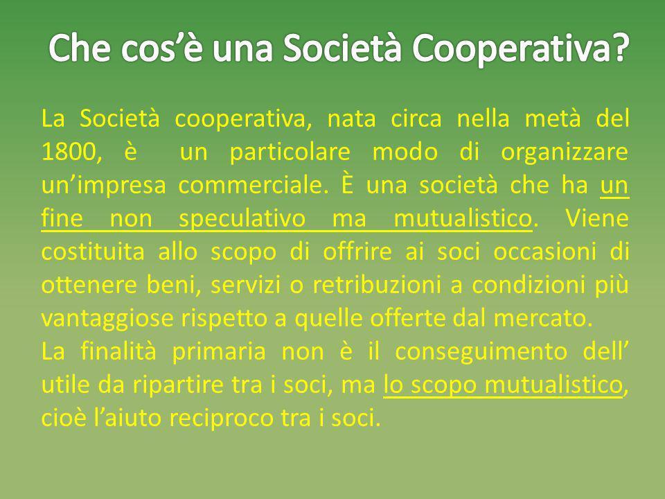 La Società cooperativa, nata circa nella metà del 1800, è un particolare modo di organizzare unimpresa commerciale.