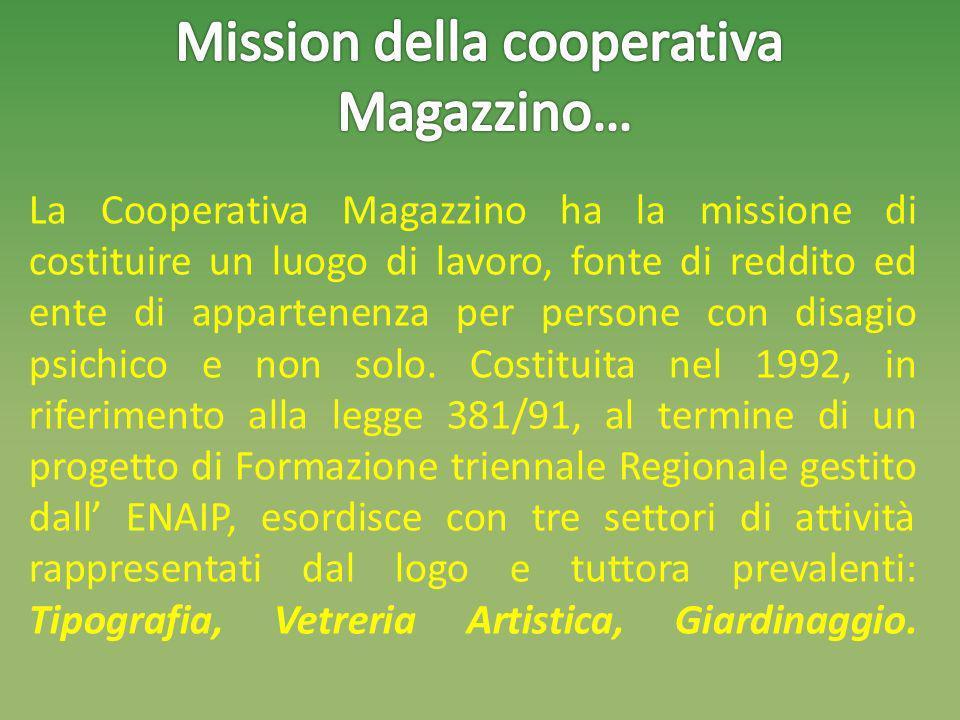 La Cooperativa Magazzino ha la missione di costituire un luogo di lavoro, fonte di reddito ed ente di appartenenza per persone con disagio psichico e non solo.