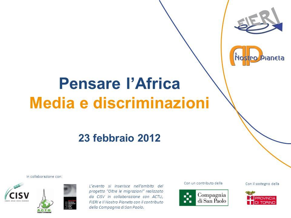 Pensare lAfrica Media e discriminazioni 23 febbraio 2012 In collaborazione con: Con un contributo della Levento si inserisce nell'ambito del progetto