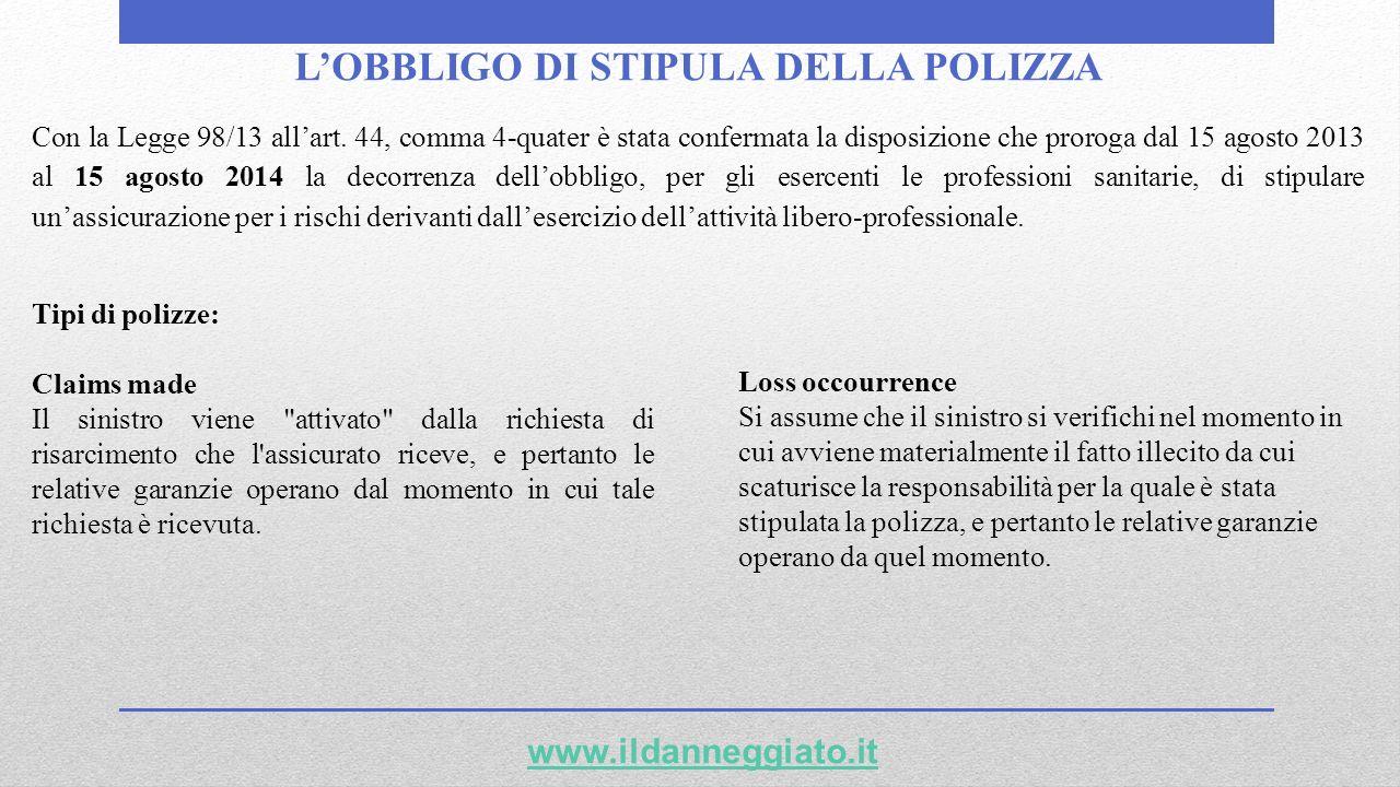 LOBBLIGO DI STIPULA DELLA POLIZZA www.ildanneggiato.it Con la Legge 98/13 allart. 44, comma 4-quater è stata confermata la disposizione che proroga da