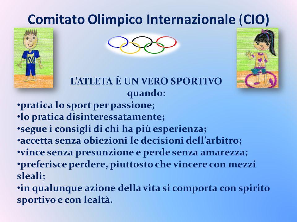 Comitato Olimpico Internazionale (CIO) LATLETA È UN VERO SPORTIVO quando: pratica lo sport per passione; lo pratica disinteressatamente; segue i consi