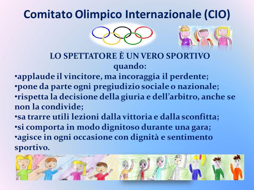 Comitato Olimpico Internazionale (CIO) LO SPETTATORE È UN VERO SPORTIVO quando: applaude il vincitore, ma incoraggia il perdente; pone da parte ogni p
