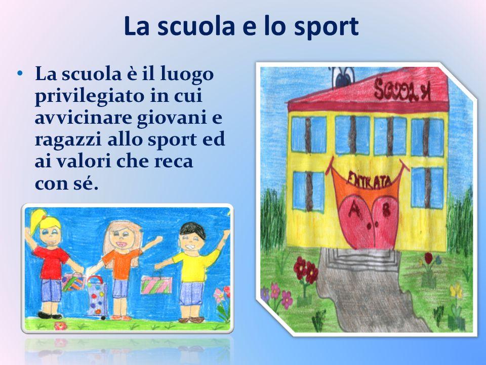 La scuola e lo sport La scuola è il luogo privilegiato in cui avvicinare giovani e ragazzi allo sport ed ai valori che reca con sé.