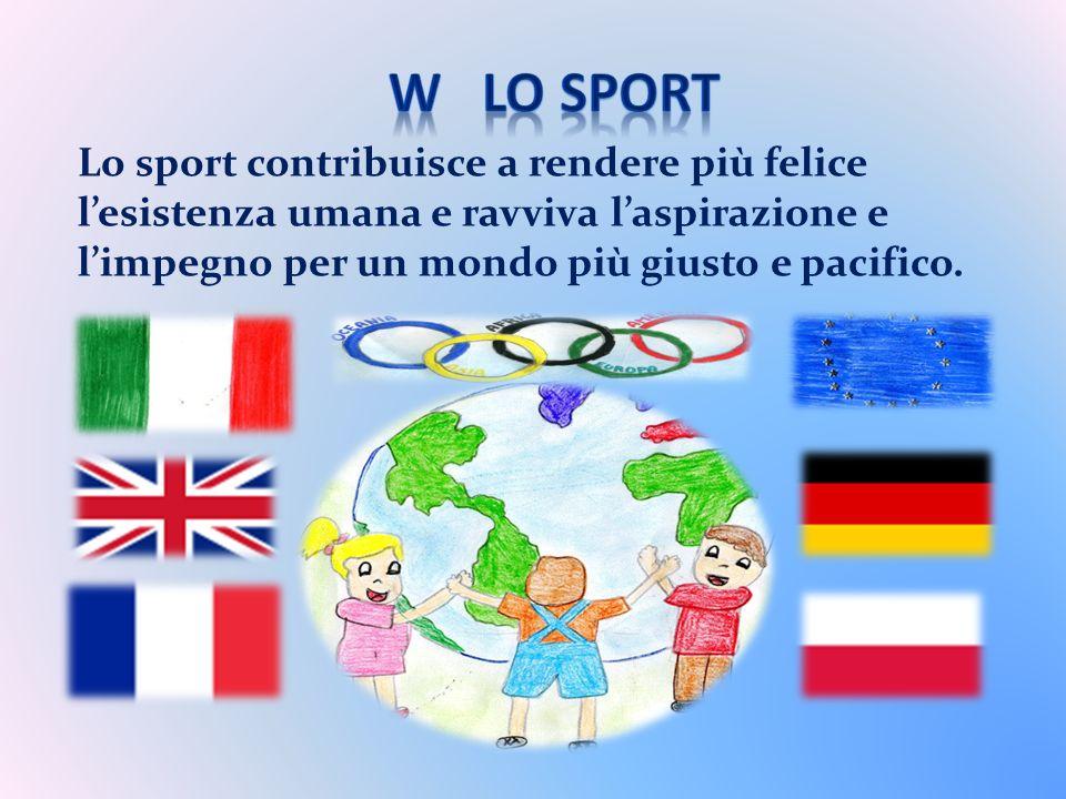 Lo sport contribuisce a rendere più felice lesistenza umana e ravviva laspirazione e limpegno per un mondo più giusto e pacifico.