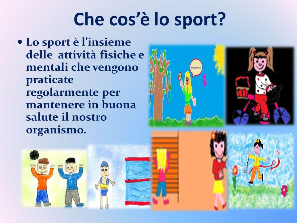 Che cosè lo sport? Lo sport è linsieme delle attività fisiche e mentali che vengono praticate regolarmente per mantenere in buona salute il nostro org