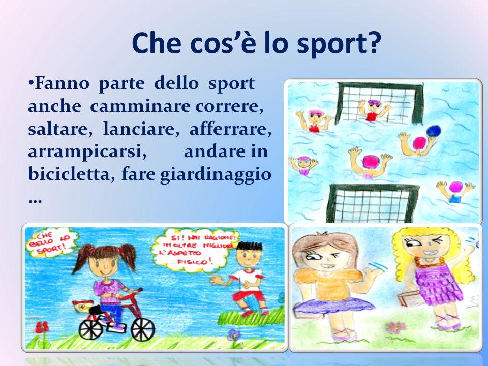 Che cosè lo sport? Fanno parte dello sport anche camminare correre, saltare, lanciare, afferrare, arrampicarsi, andare in bicicletta, fare giardinaggi