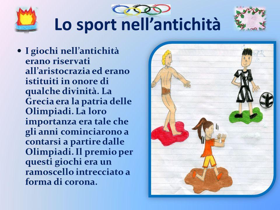 Lo sport nellantichità I giochi nellantichità erano riservati allaristocrazia ed erano istituiti in onore di qualche divinità. La Grecia era la patria
