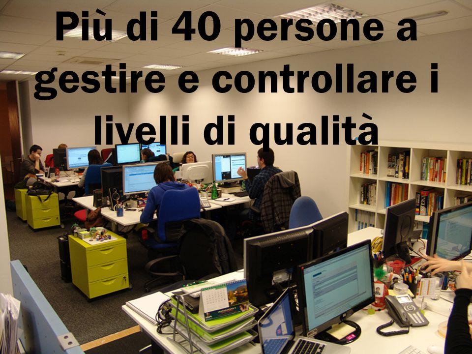 Più di 40 persone a gestire e controllare i livelli di qualità