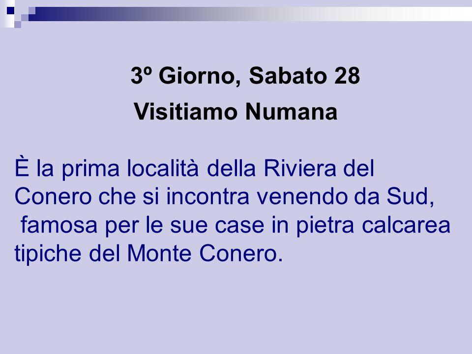 3º Giorno, Sabato 28 Visitiamo Numana È la prima località della Riviera del Conero che si incontra venendo da Sud, famosa per le sue case in pietra ca