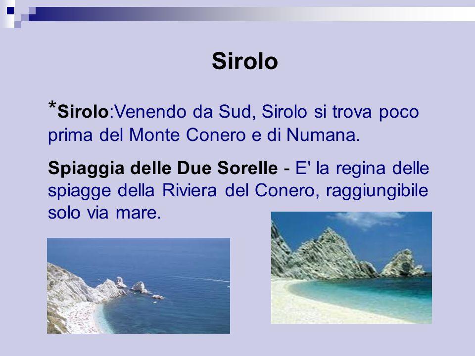 Sirolo * Sirolo:Venendo da Sud, Sirolo si trova poco prima del Monte Conero e di Numana. Spiaggia delle Due Sorelle - E' la regina delle spiagge della