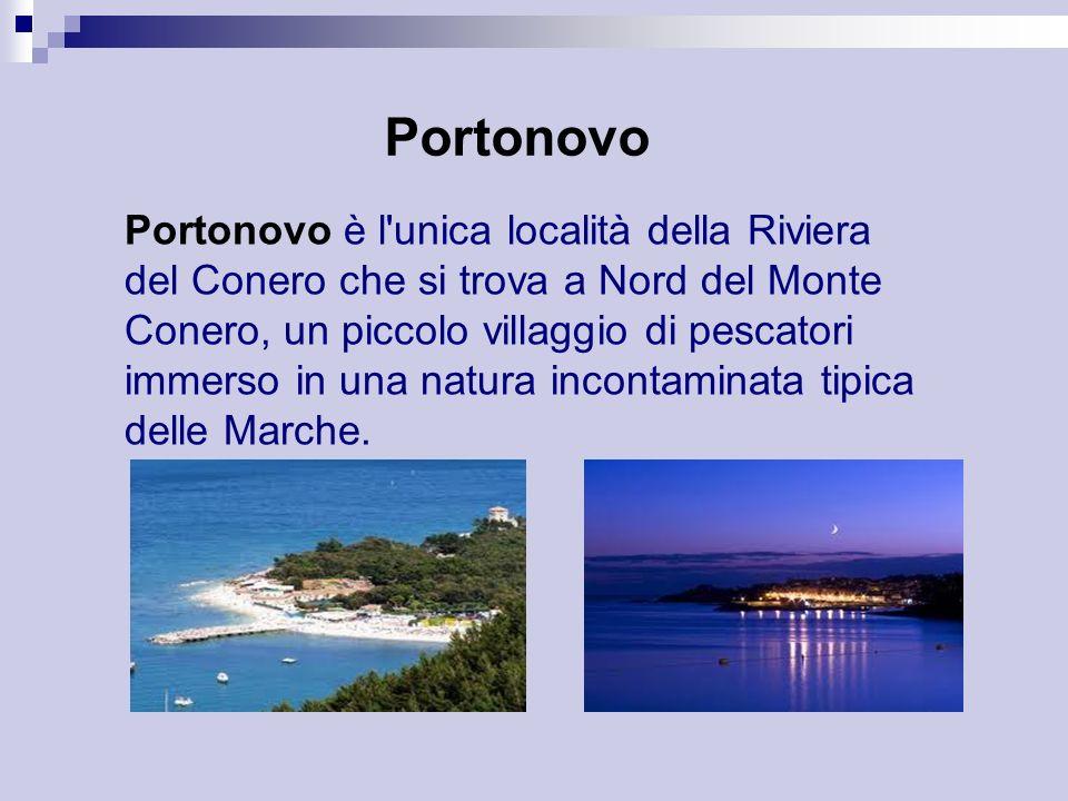 Portonovo Portonovo è l'unica località della Riviera del Conero che si trova a Nord del Monte Conero, un piccolo villaggio di pescatori immerso in una