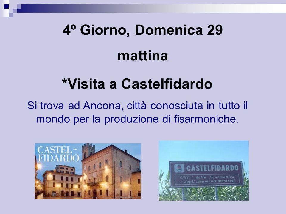 4º Giorno, Domenica 29 mattina *Visita a Castelfidardo Si trova ad Ancona, città conosciuta in tutto il mondo per la produzione di fisarmoniche.