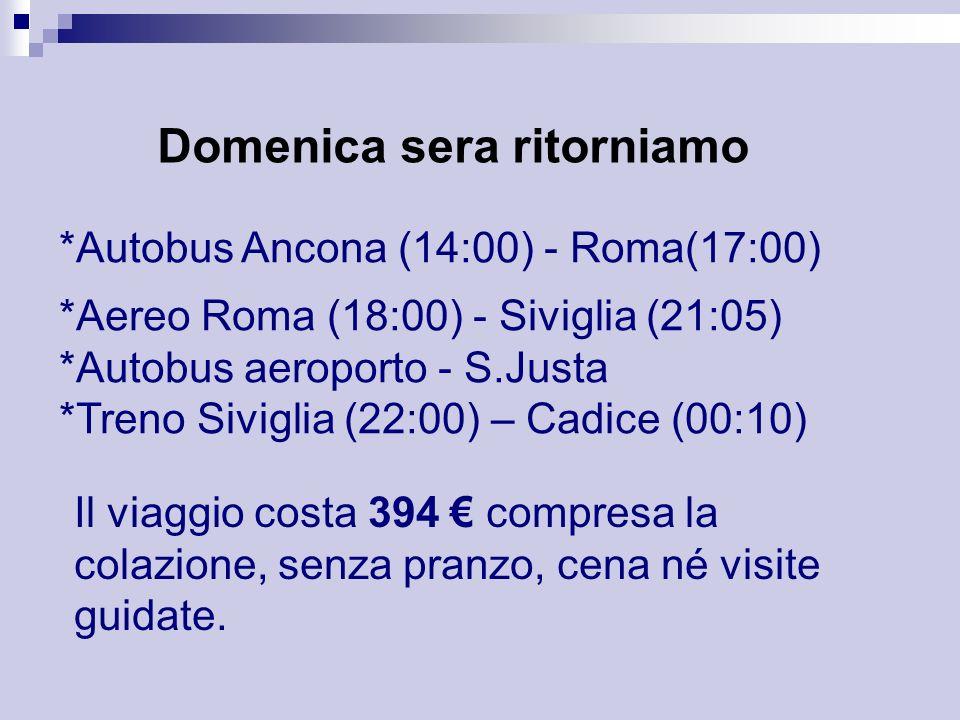 Domenica sera ritorniamo *Autobus Ancona (14:00) - Roma(17:00) *Aereo Roma (18:00) - Siviglia (21:05) *Autobus aeroporto - S.Justa *Treno Siviglia (22