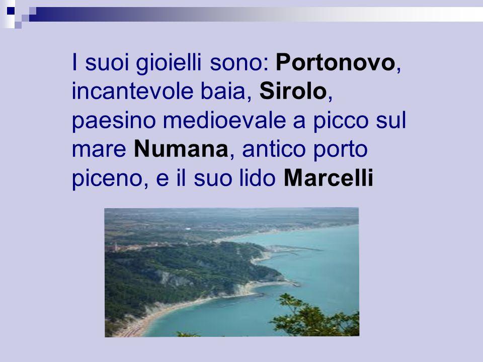 I suoi gioielli sono: Portonovo, incantevole baia, Sirolo, paesino medioevale a picco sul mare Numana, antico porto piceno, e il suo lido Marcelli