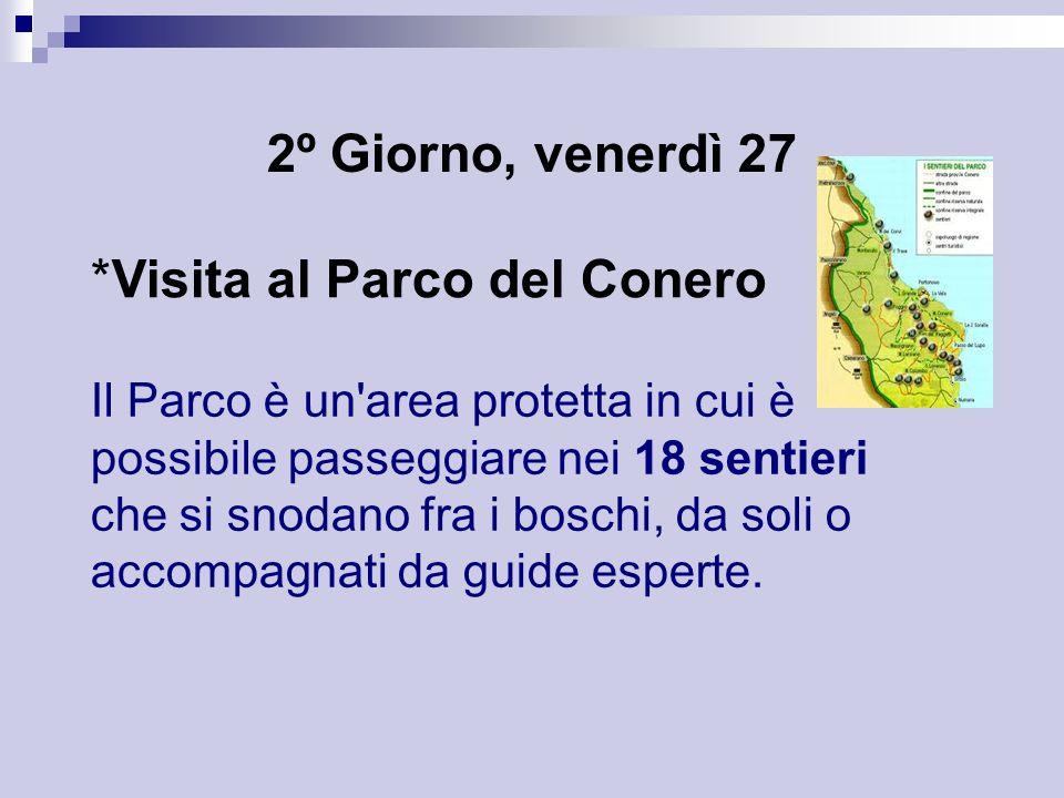 2º Giorno, venerdì 27 *Visita al Parco del Conero Il Parco è un'area protetta in cui è possibile passeggiare nei 18 sentieri che si snodano fra i bosc