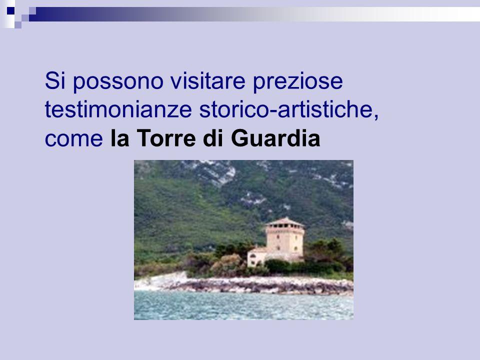 Si possono visitare preziose testimonianze storico-artistiche, come la Torre di Guardia