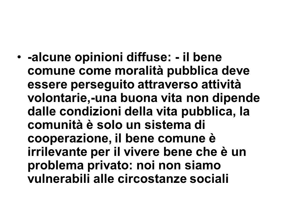 -alcune opinioni diffuse: - il bene comune come moralità pubblica deve essere perseguito attraverso attività volontarie,-una buona vita non dipende da