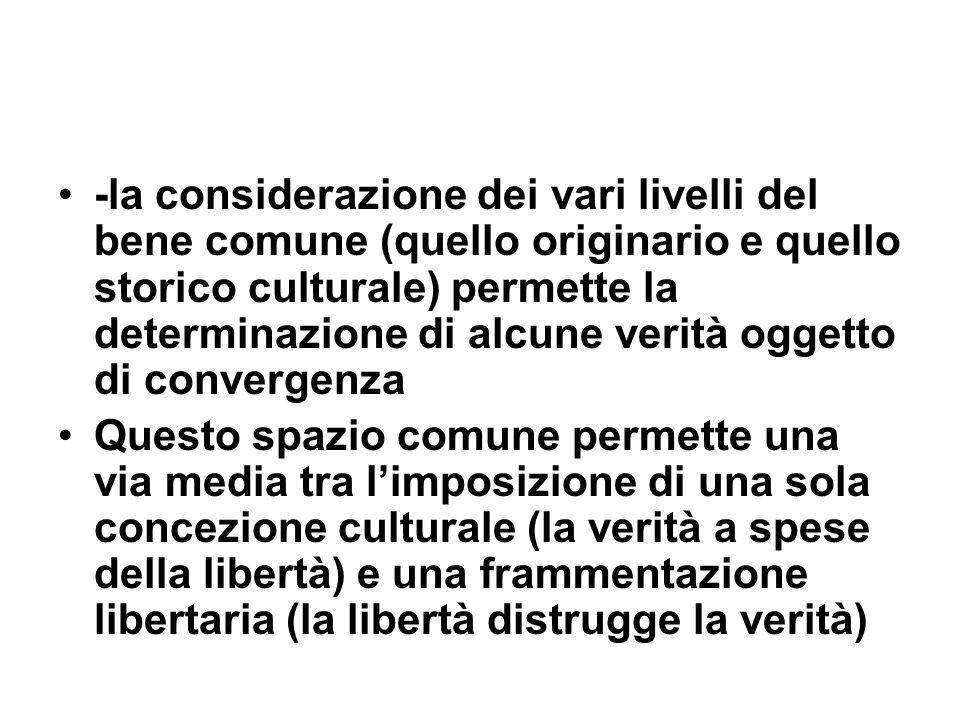-la considerazione dei vari livelli del bene comune (quello originario e quello storico culturale) permette la determinazione di alcune verità oggetto