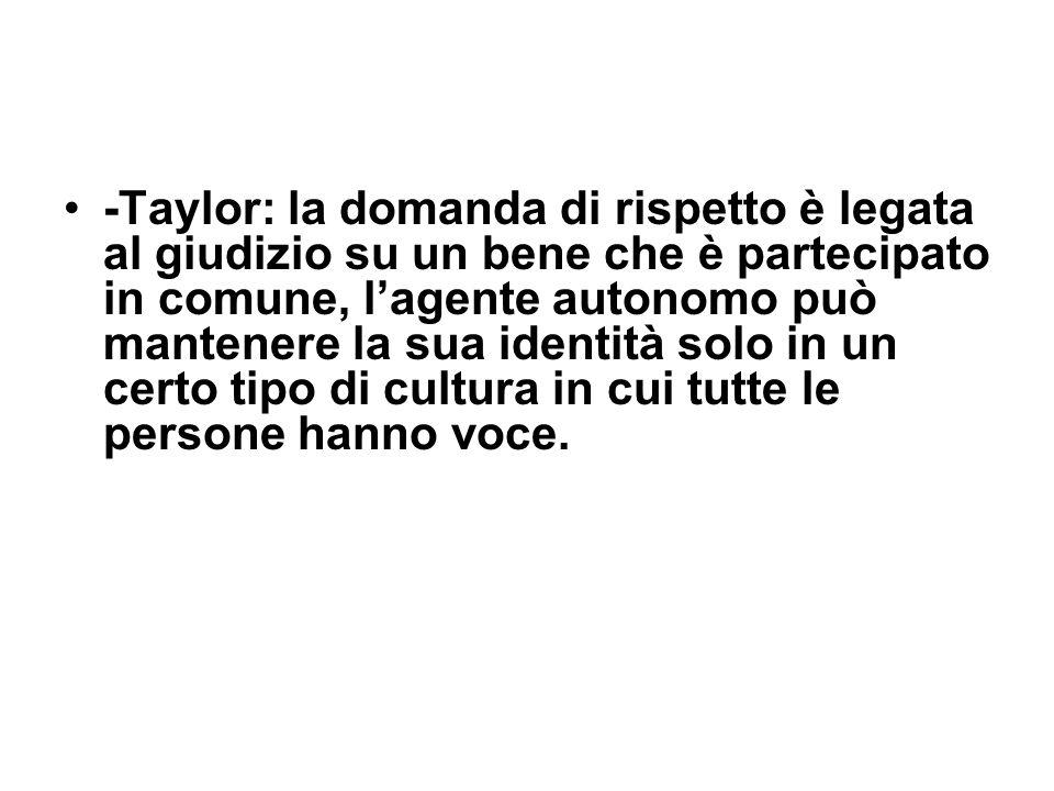 -Taylor: la domanda di rispetto è legata al giudizio su un bene che è partecipato in comune, lagente autonomo può mantenere la sua identità solo in un