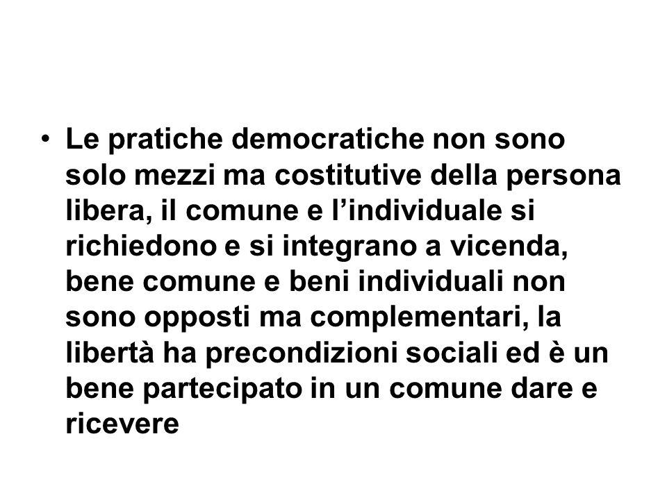 Le pratiche democratiche non sono solo mezzi ma costitutive della persona libera, il comune e lindividuale si richiedono e si integrano a vicenda, ben