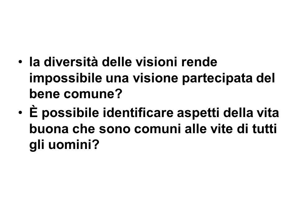 la diversità delle visioni rende impossibile una visione partecipata del bene comune? È possibile identificare aspetti della vita buona che sono comun