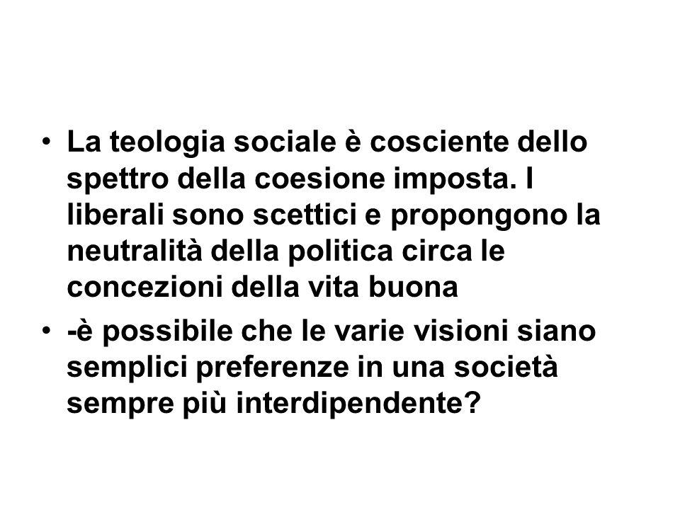 La teologia sociale è cosciente dello spettro della coesione imposta. I liberali sono scettici e propongono la neutralità della politica circa le conc
