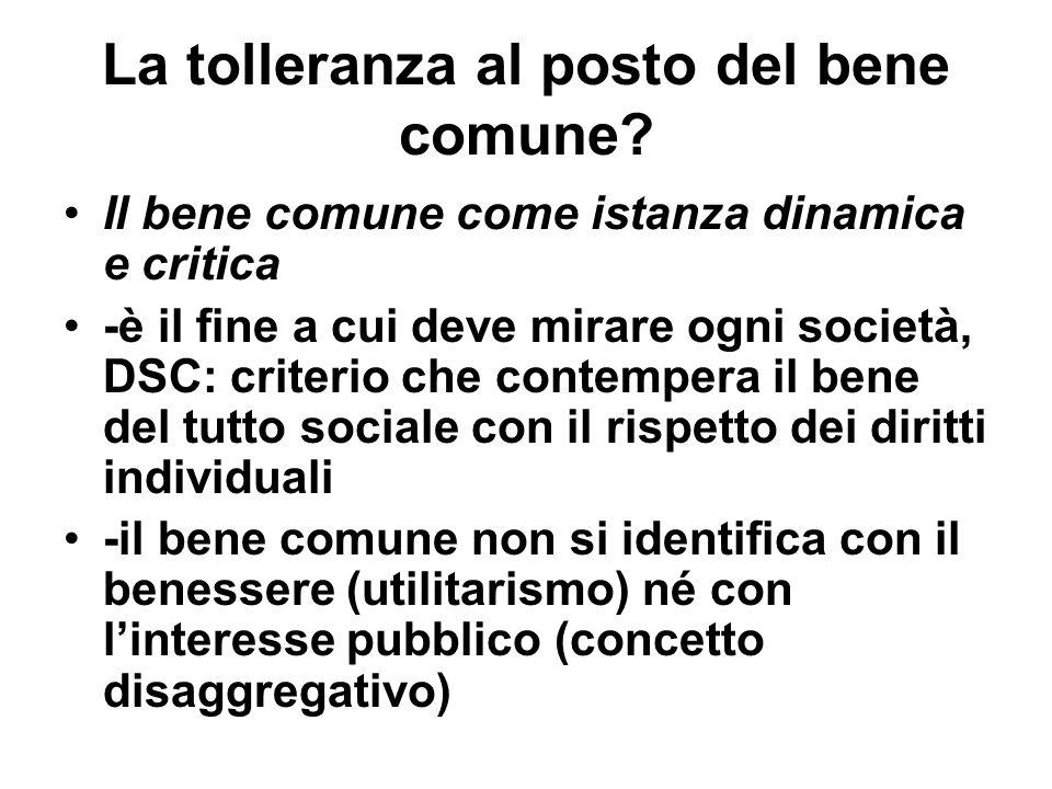 La tolleranza al posto del bene comune? Il bene comune come istanza dinamica e critica -è il fine a cui deve mirare ogni società, DSC: criterio che co