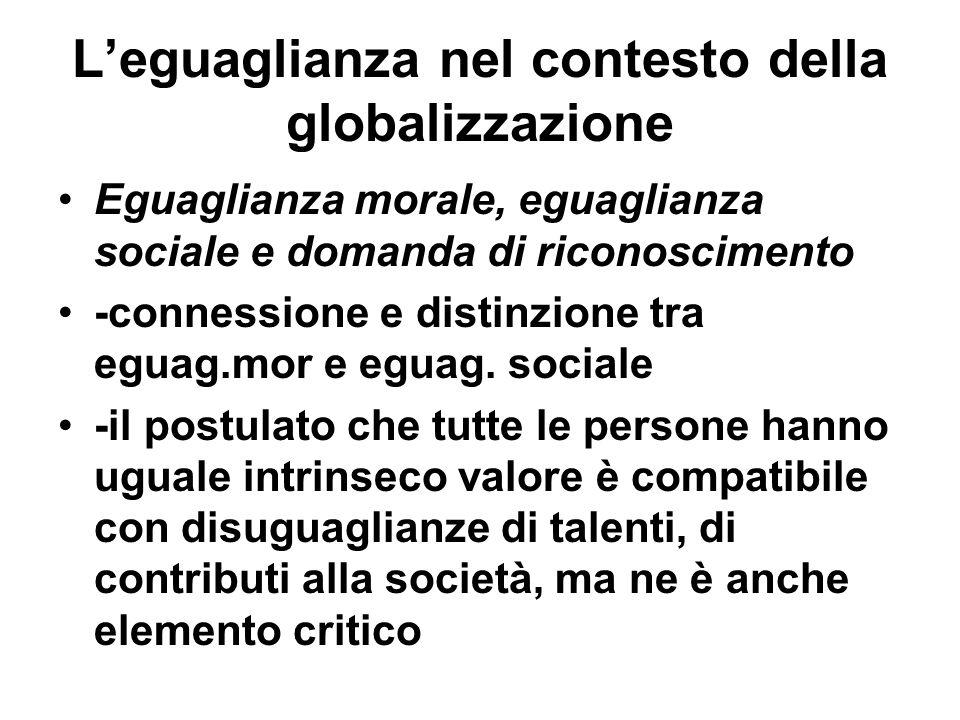 Leguaglianza nel contesto della globalizzazione Eguaglianza morale, eguaglianza sociale e domanda di riconoscimento -connessione e distinzione tra egu