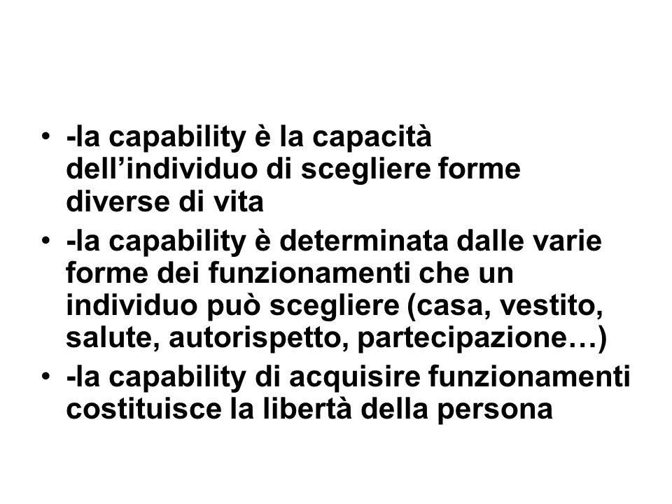 -la capability è la capacità dellindividuo di scegliere forme diverse di vita -la capability è determinata dalle varie forme dei funzionamenti che un