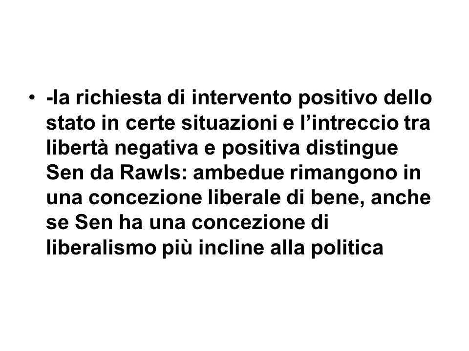 -la richiesta di intervento positivo dello stato in certe situazioni e lintreccio tra libertà negativa e positiva distingue Sen da Rawls: ambedue rima