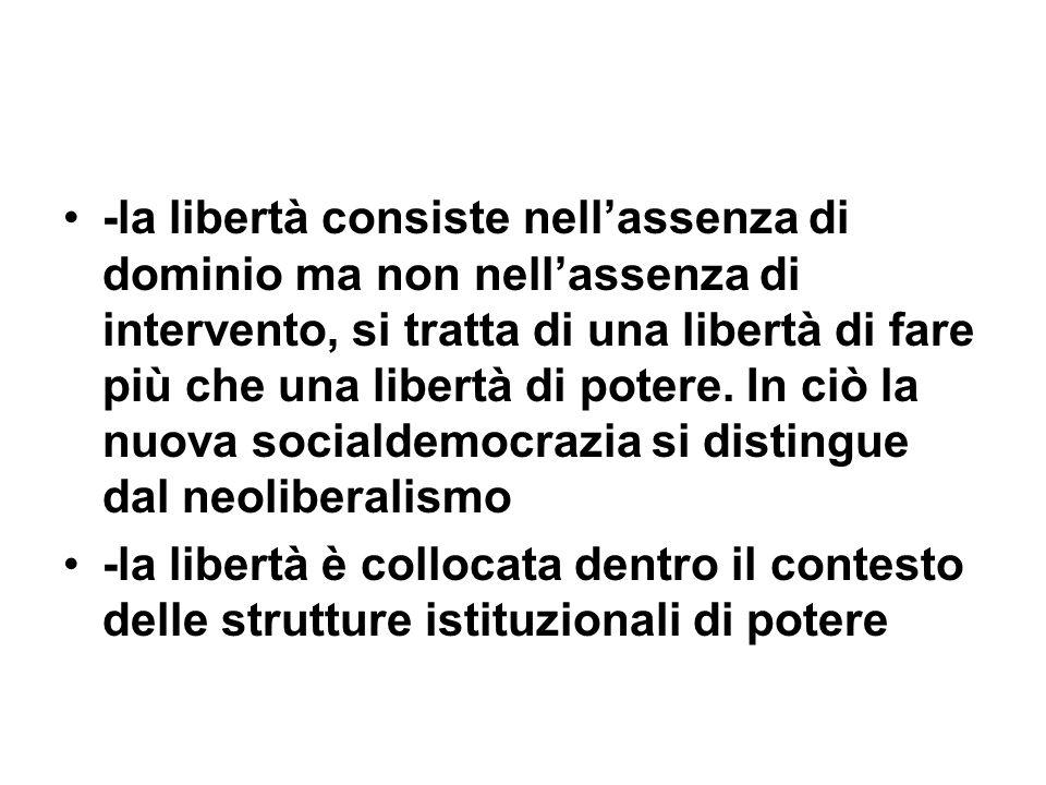 -la libertà consiste nellassenza di dominio ma non nellassenza di intervento, si tratta di una libertà di fare più che una libertà di potere. In ciò l