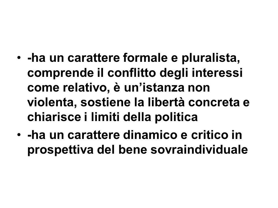 -ha un carattere formale e pluralista, comprende il conflitto degli interessi come relativo, è unistanza non violenta, sostiene la libertà concreta e