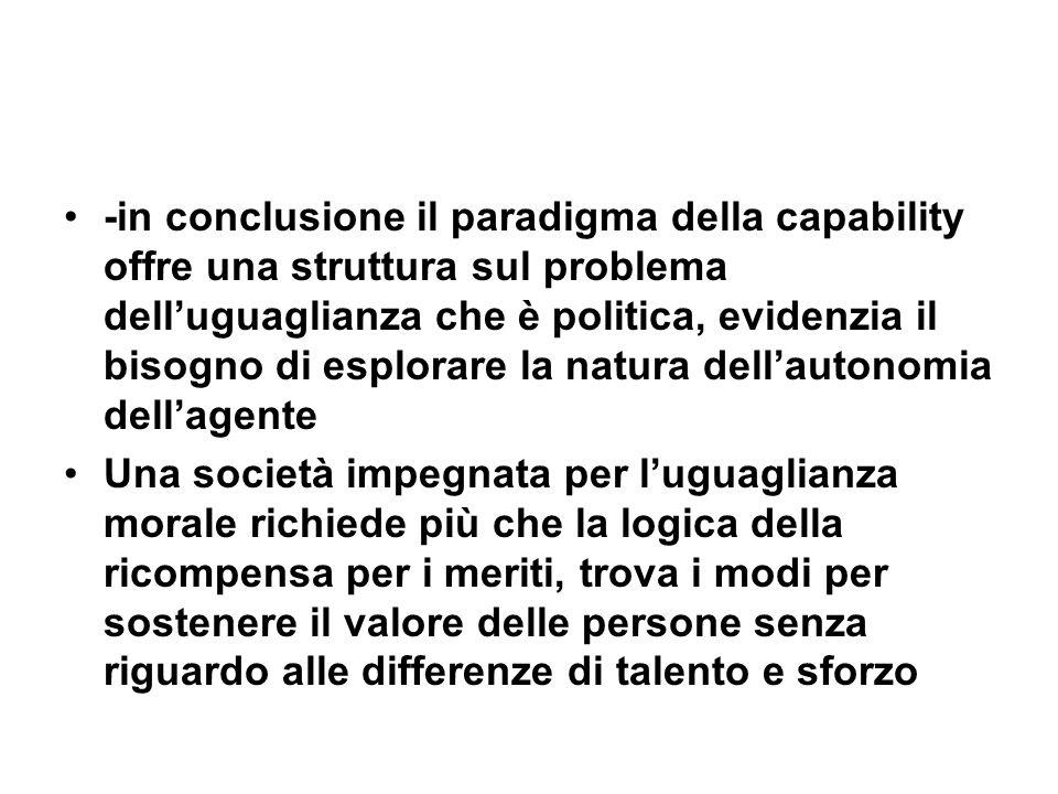 -in conclusione il paradigma della capability offre una struttura sul problema delluguaglianza che è politica, evidenzia il bisogno di esplorare la na