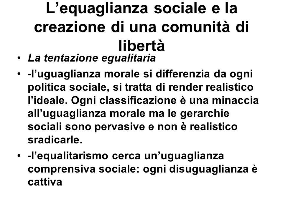 Lequaglianza sociale e la creazione di una comunità di libertà La tentazione egualitaria -luguaglianza morale si differenzia da ogni politica sociale,