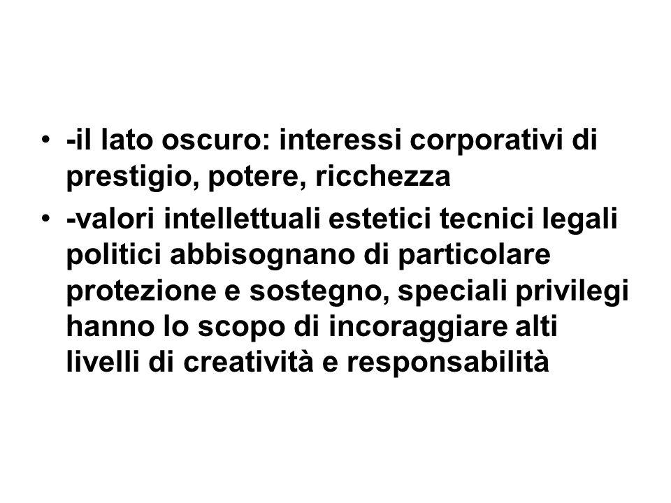 -il lato oscuro: interessi corporativi di prestigio, potere, ricchezza -valori intellettuali estetici tecnici legali politici abbisognano di particola